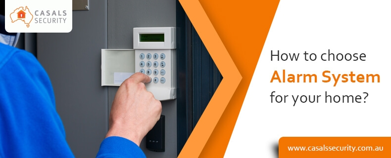 How not to choose a wrong Alarm System for your home?